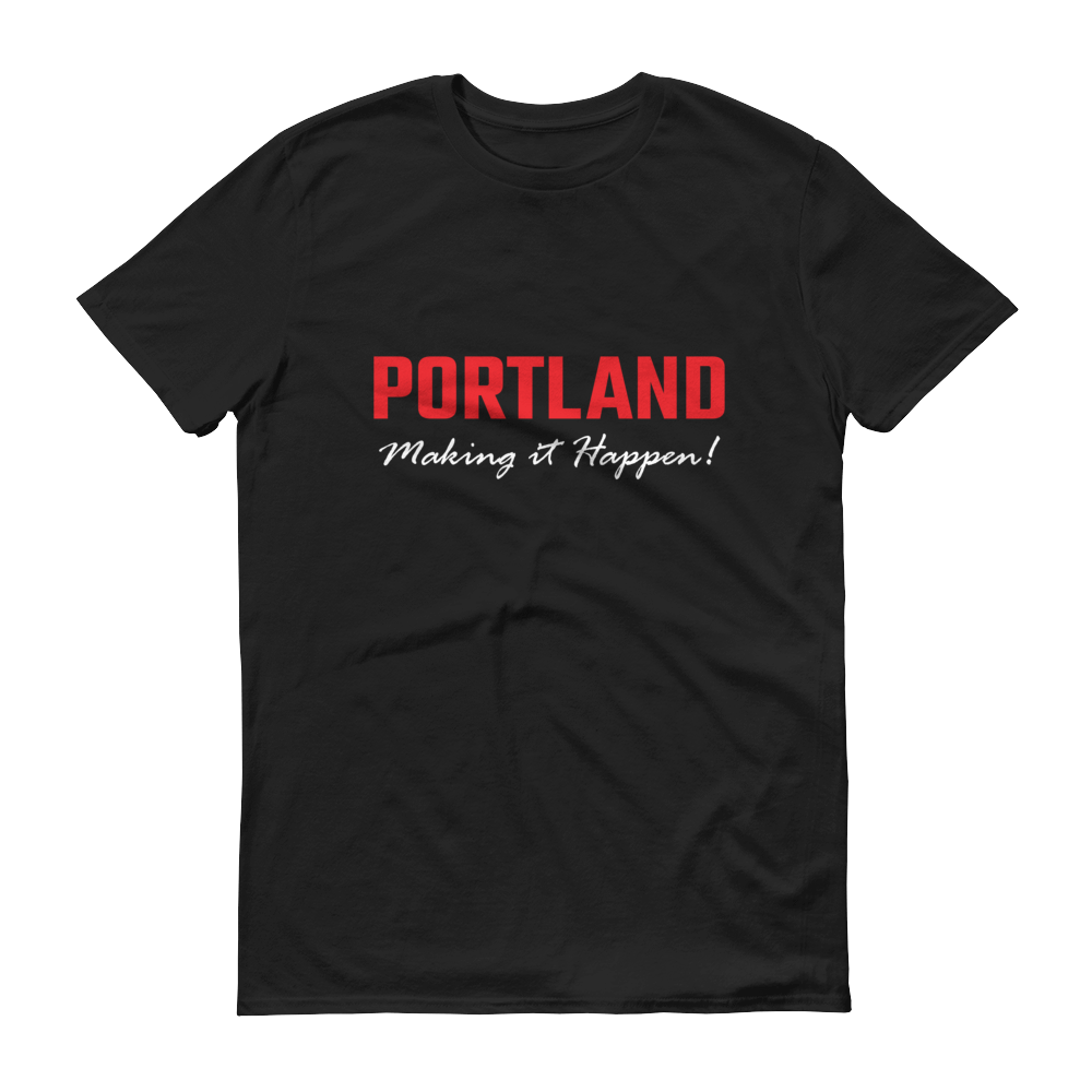 Portland - Making it Happen - T Shirt