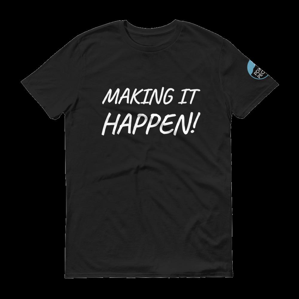 MAKING IT HAPPEN! - PDX People - T Shirt - 4