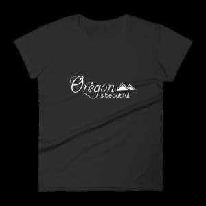 Oregon is Beautiful - Women's Fashion Fit T-Shirt